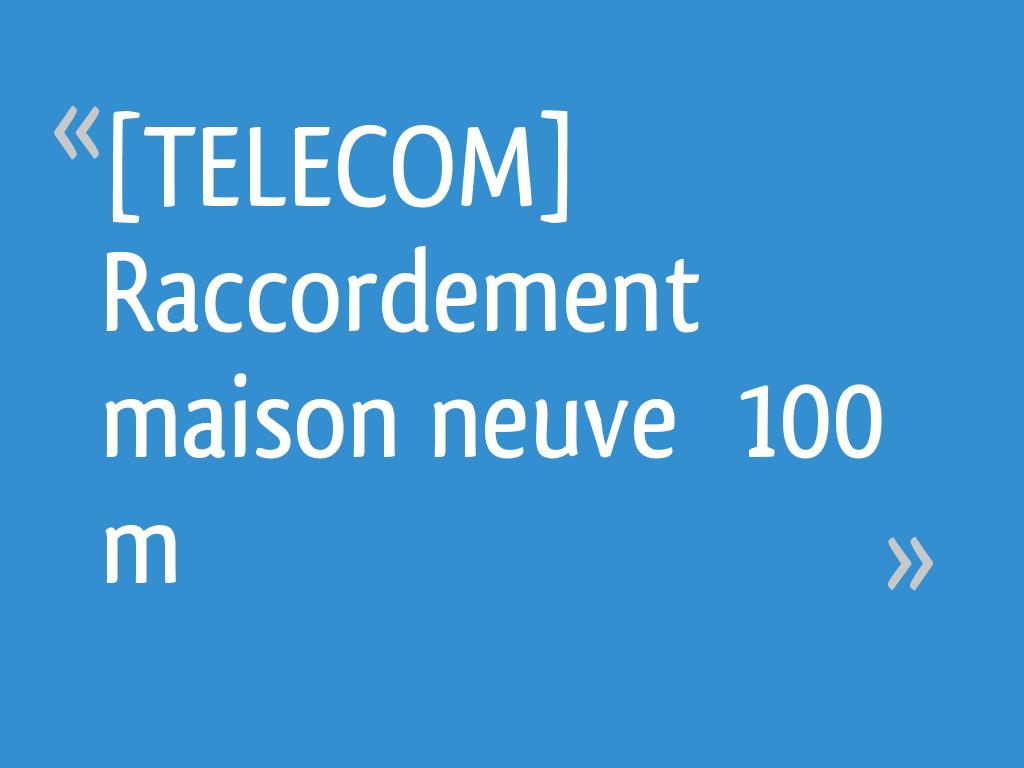 Telecom raccordement maison neuve 100 m - Raccordement eau maison neuve ...