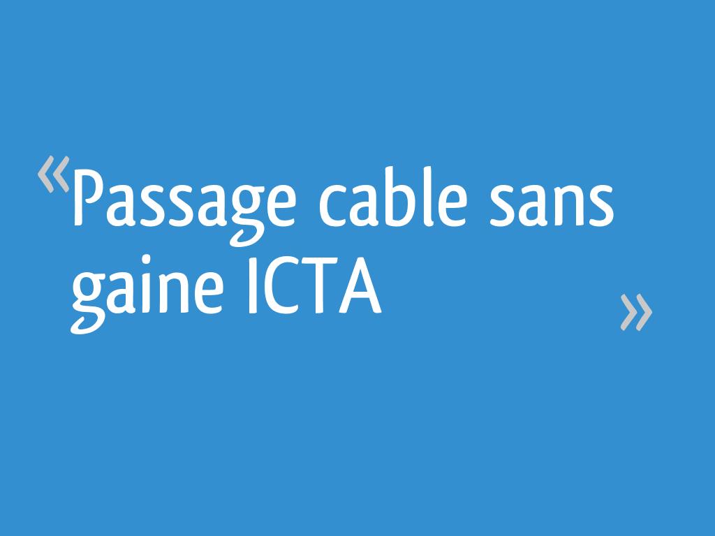 Passage De Cable Dans Cloison passage cable sans gaine icta - 15 messages