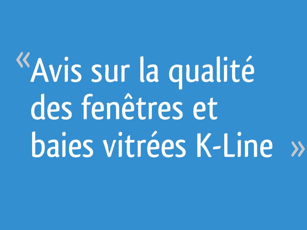 Avis Sur La Qualité Des Fenêtres Et Baies Vitrées K Line 12 Messages