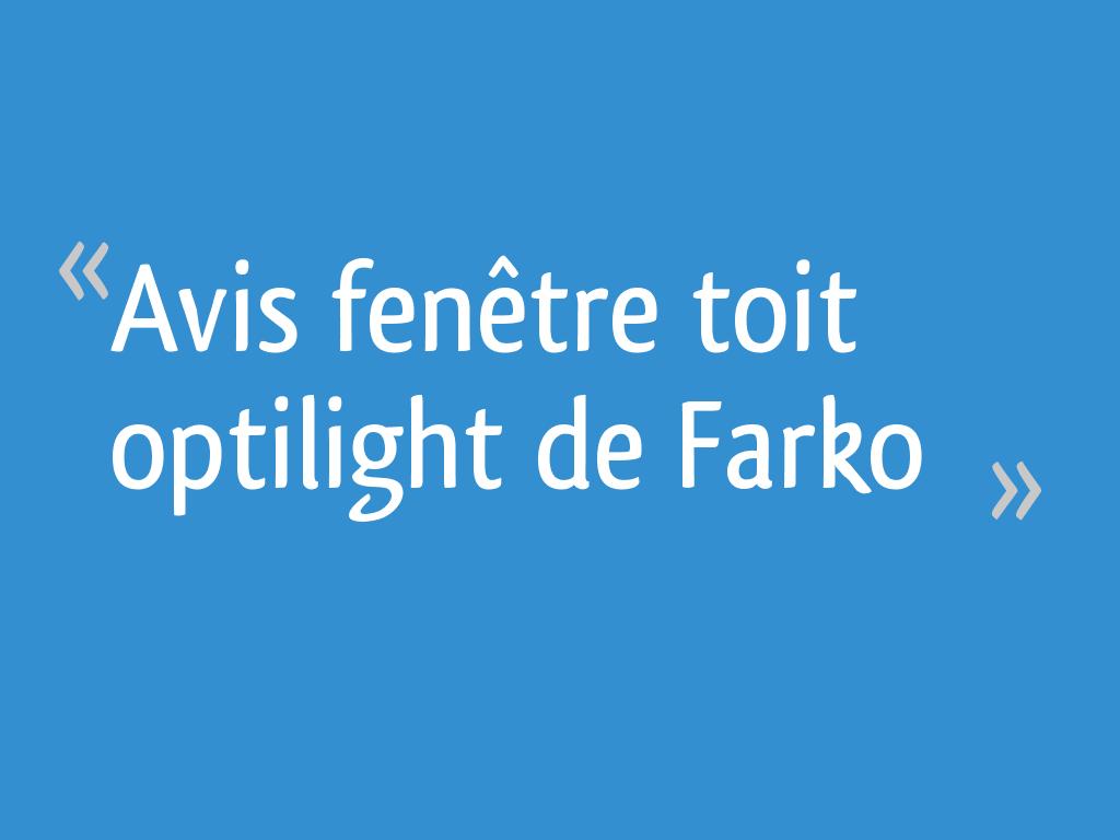 Avis Fenêtre Toit Optilight De Farko 22 Messages