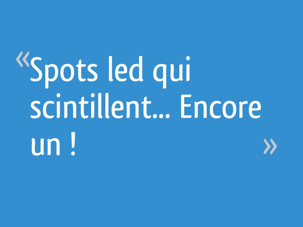 Mes Ampoules Led Scintillent spots led qui scintillent encore un ! - 47 messages