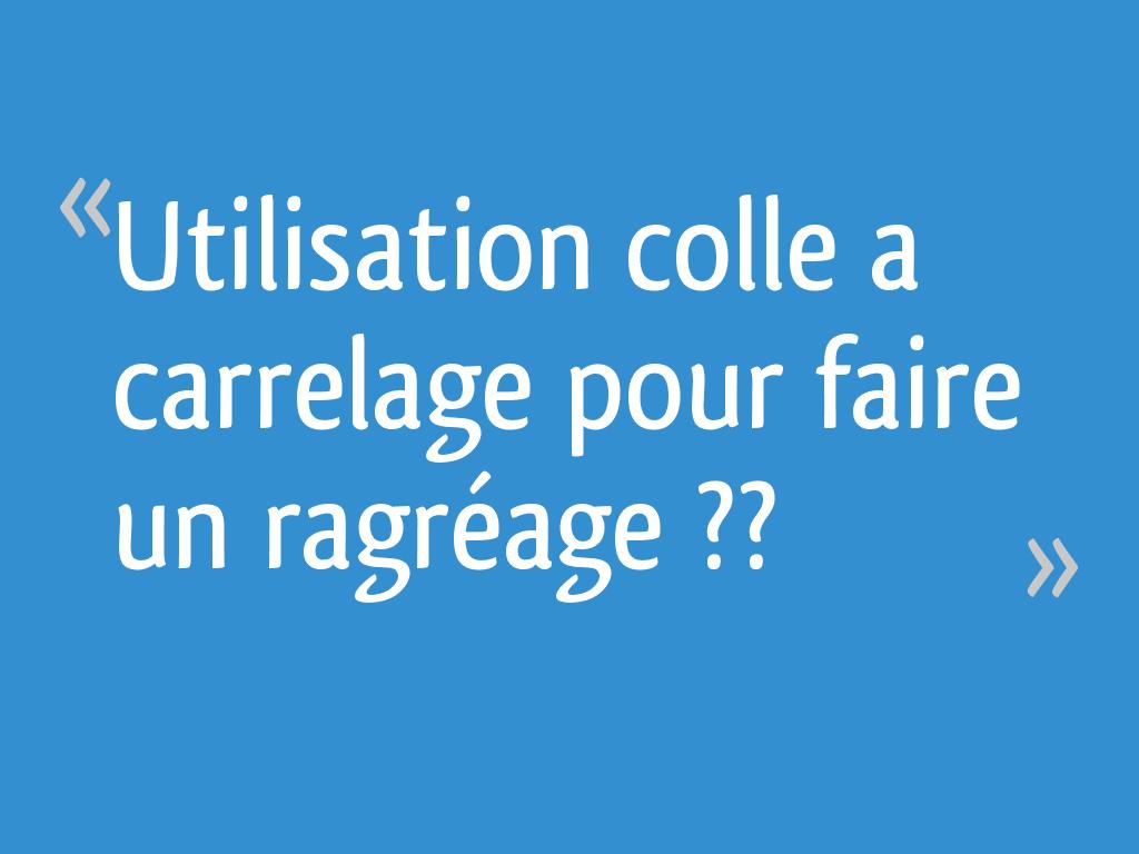 Utilisation Colle A Carrelage Pour Faire Un Ragreage 12 Messages