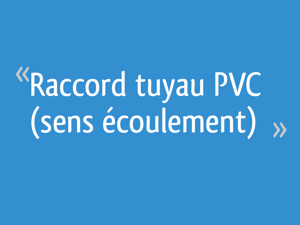 Raccord Tuyau Pvc Sens écoulement 9 Messages