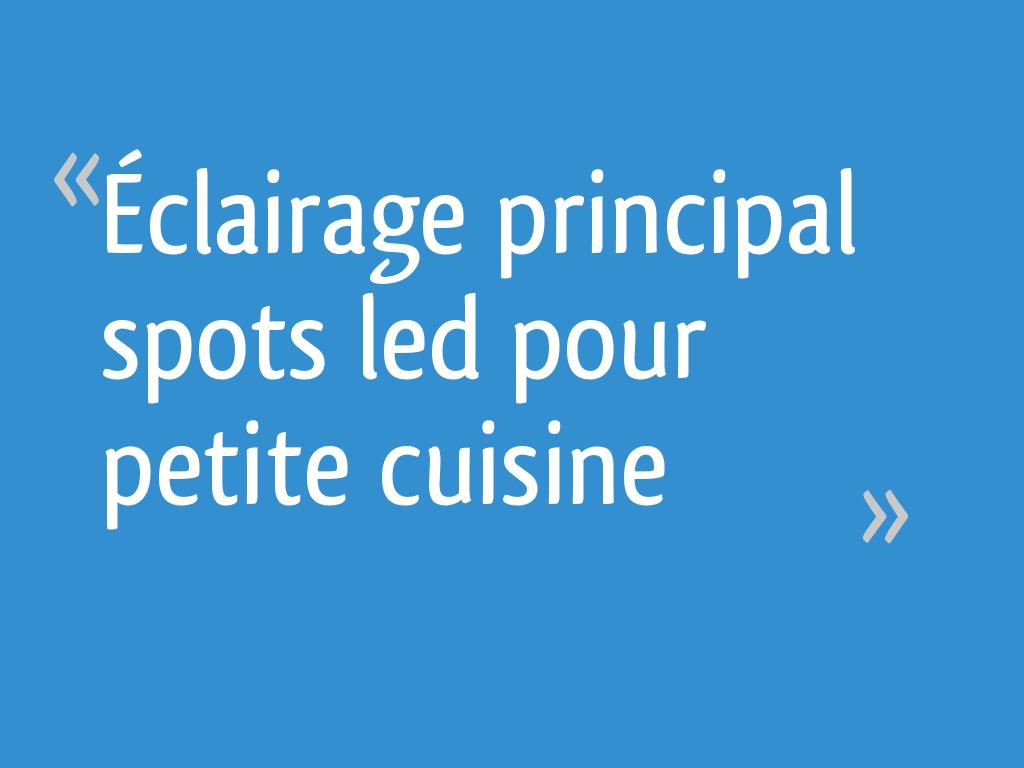 Ruban Led Pour Eclairage Principal Éclairage principal spots led pour petite cuisine - 15 messages