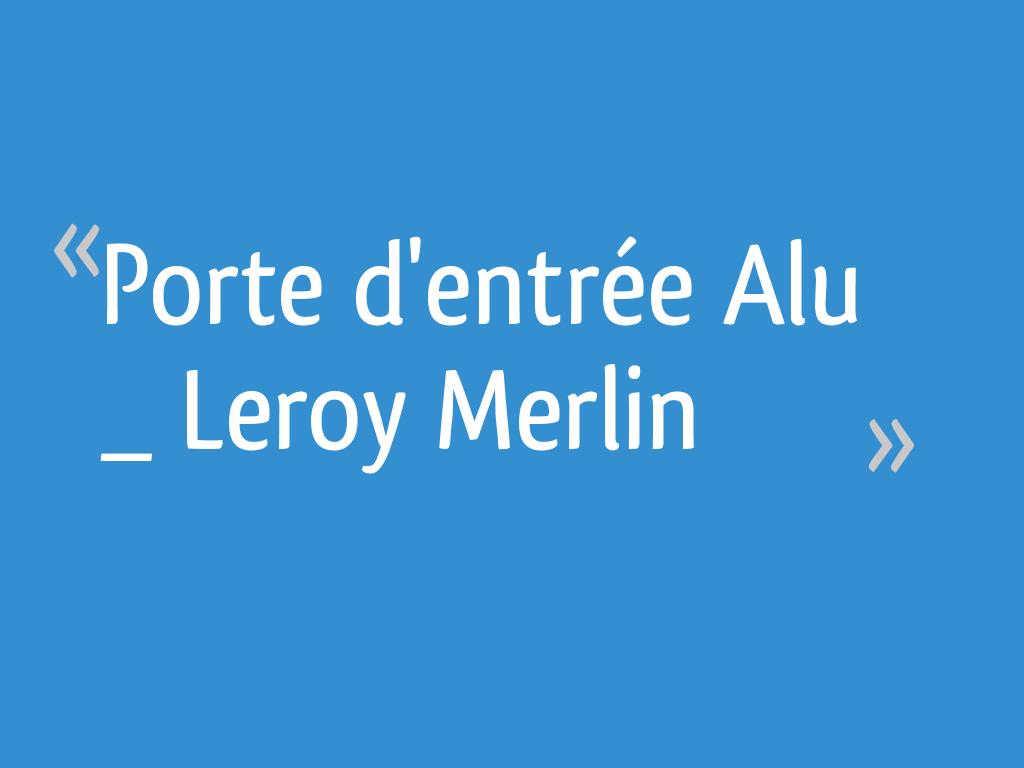 Porte Dentrée Alu Leroy Merlin