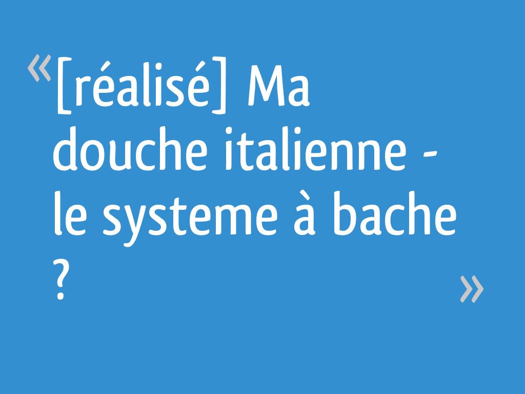 Réalisé Ma Douche Italienne Le Systeme à Bache 25