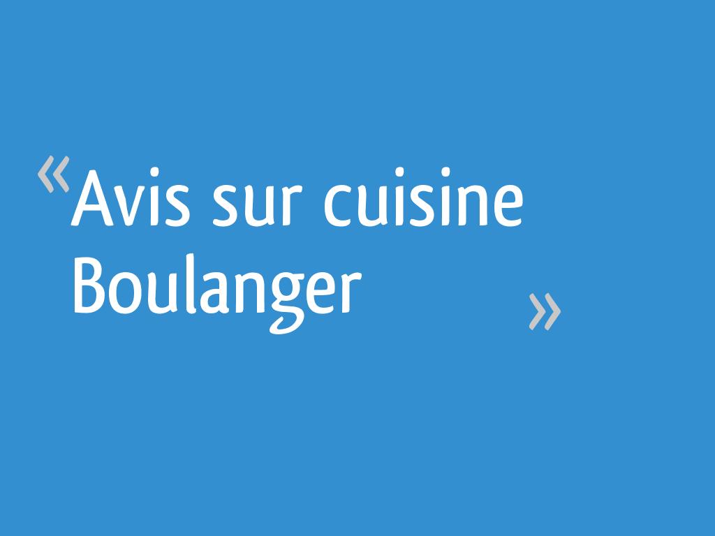 Avis Sur Cuisine Boulanger 7 Messages
