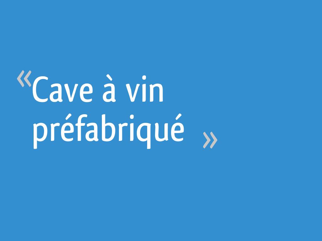 Cave A Vin Prefabrique 21 Messages