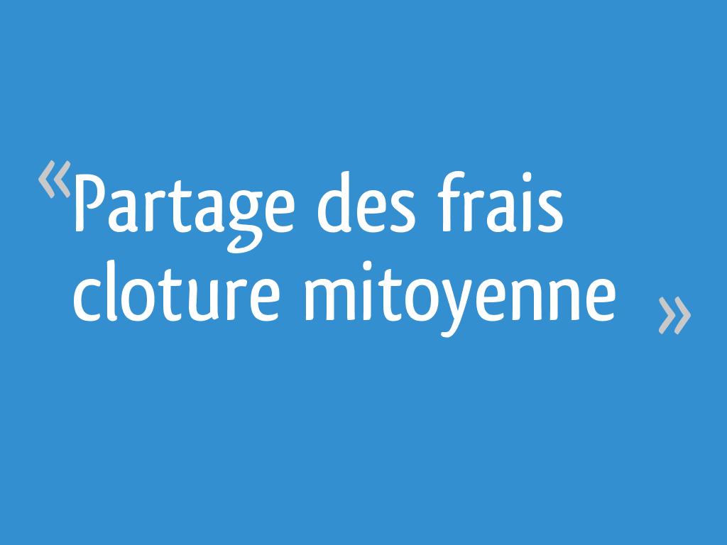 Partage Des Frais Cloture Mitoyenne 13 Messages