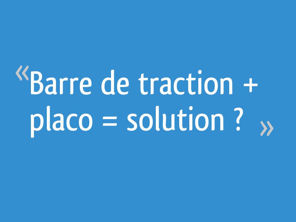 Barre De Traction Placo Solution 5 Messages