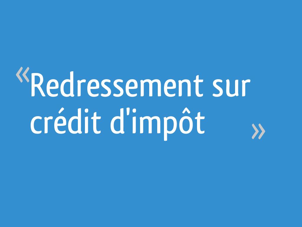 Redressement Sur Crédit Dimpôt 18 Messages
