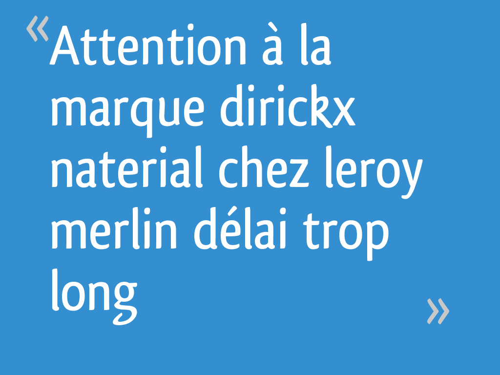 Attention à La Marque Dirickx Naterial Chez Leroy Merlin