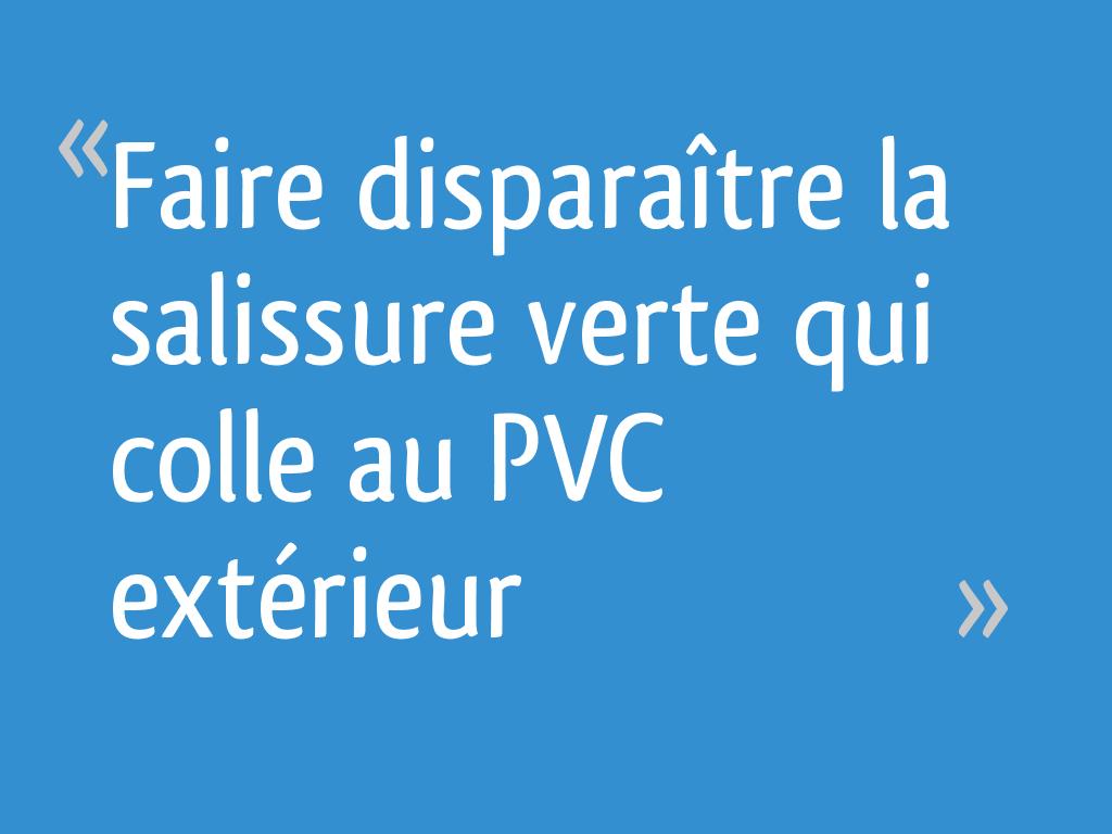 """Quel Produit Pour Nettoyer Le Pvc faire disparaître la salissure """"verte"""" qui colle au pvc"""