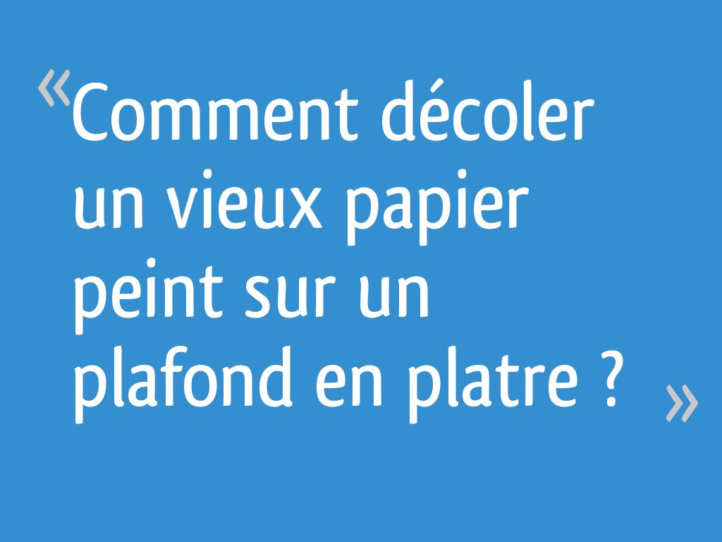 Spatule Décoller Papier Peint comment décoler un vieux papier peint sur un plafond en platre ?