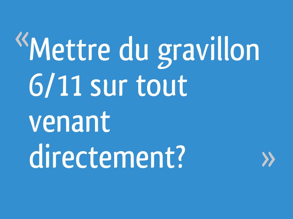 Difference Entre Gravier Et Gravillon mettre du gravillon 6/11 sur tout venant directement? - 7