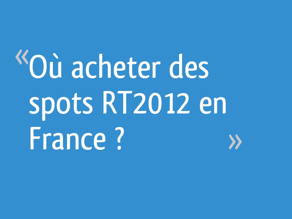 Où Acheter Des Spots Rt2012 En France 51 Messages