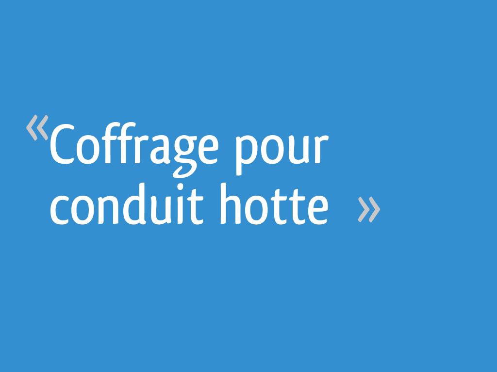 Coffrage Pour Conduit Hotte 5 Messages