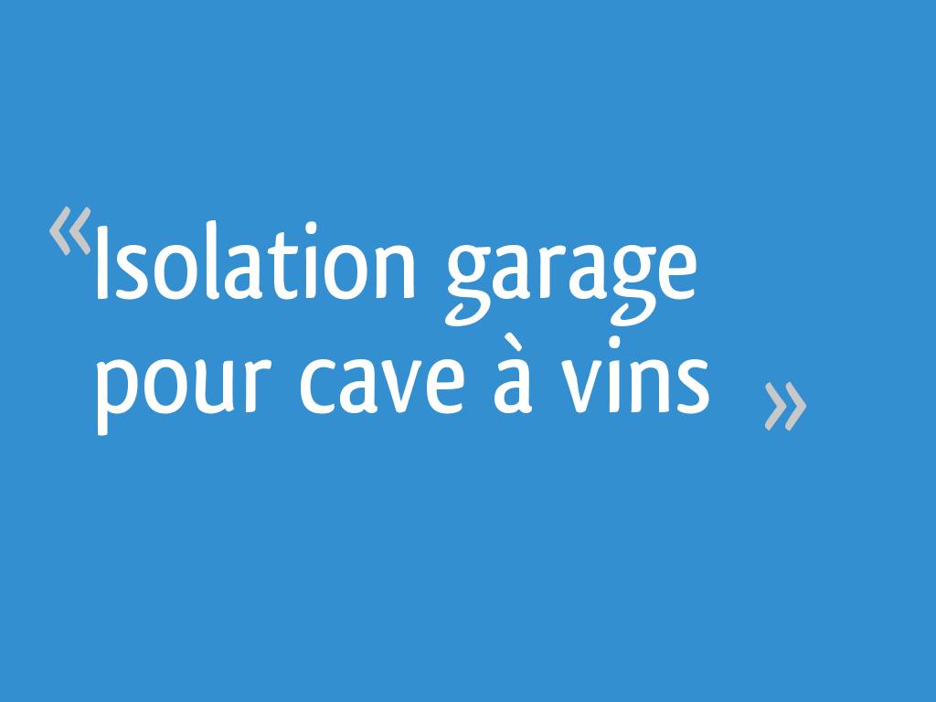Isoler Une Cave A Vin isolation garage pour cave à vins - 5 messages