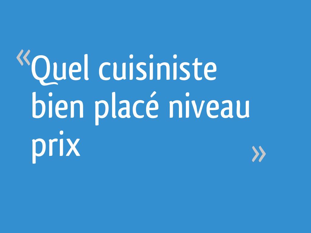 Quel Est Le Meilleur Cuisiniste Rapport Qualité Prix quel cuisiniste bien placé niveau prix - 238 messages