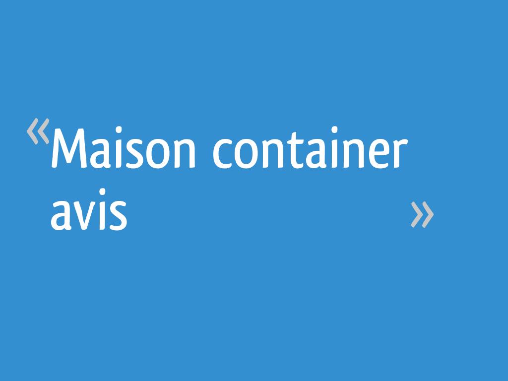 Maison container avis 8 messages - Maison container avis ...
