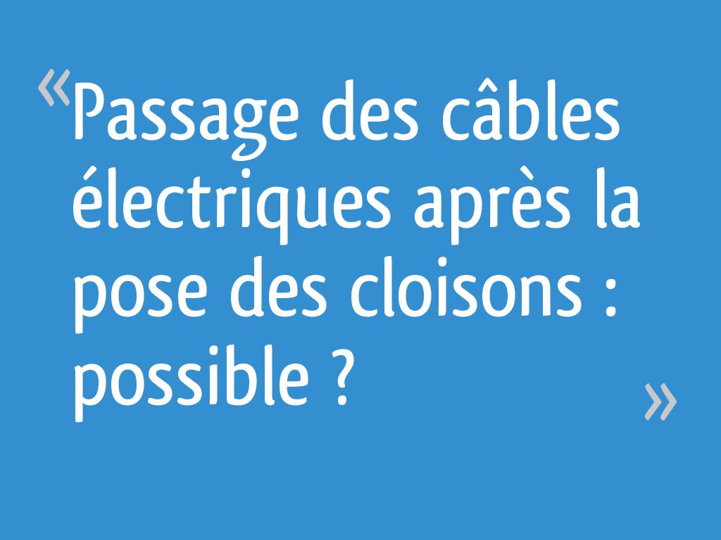 Passage De Cable Dans Cloison passage des câbles électriques après la pose des cloisons