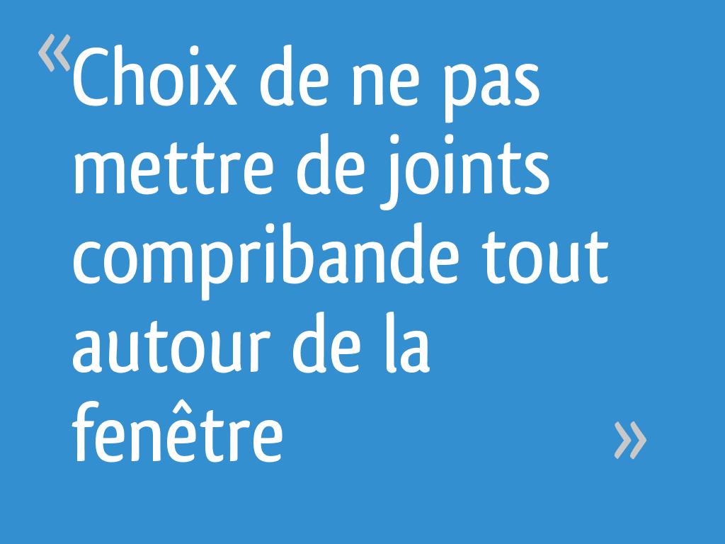 Choix De Ne Pas Mettre De Joints Compribande Tout Autour De La