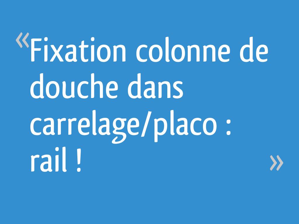 Fixation colonne de douche dans carrelage/placo : rail ! Résolu - 9 messages