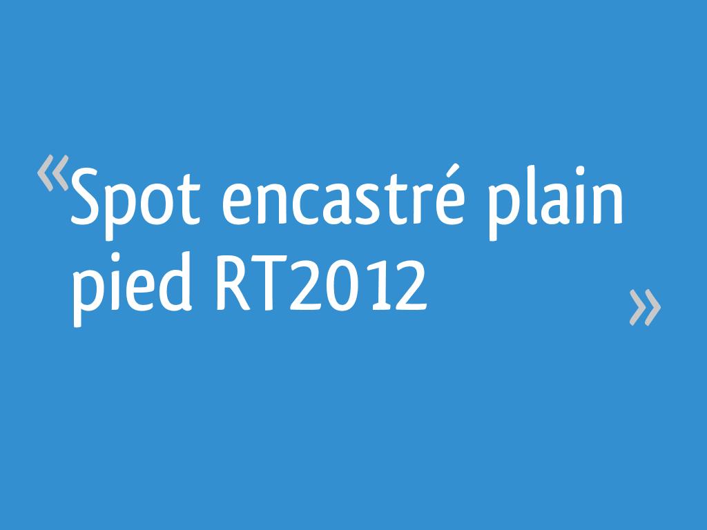 Spot Encastré Plain Pied Rt2012 6 Messages