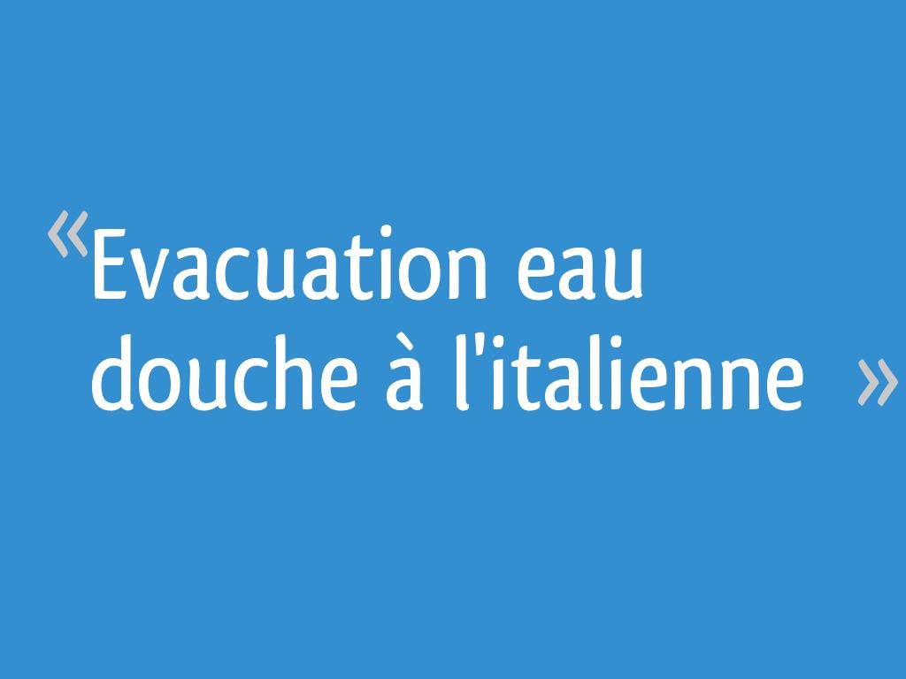 Evacuation Eau Douche A L Italienne 54 Messages