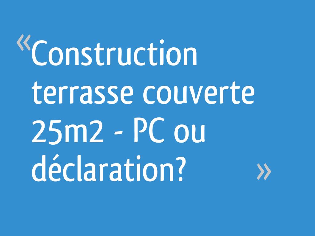 Couvrir Une Terrasse Permis De Construire construction terrasse couverte 25m2 - pc ou déclaration? - 6