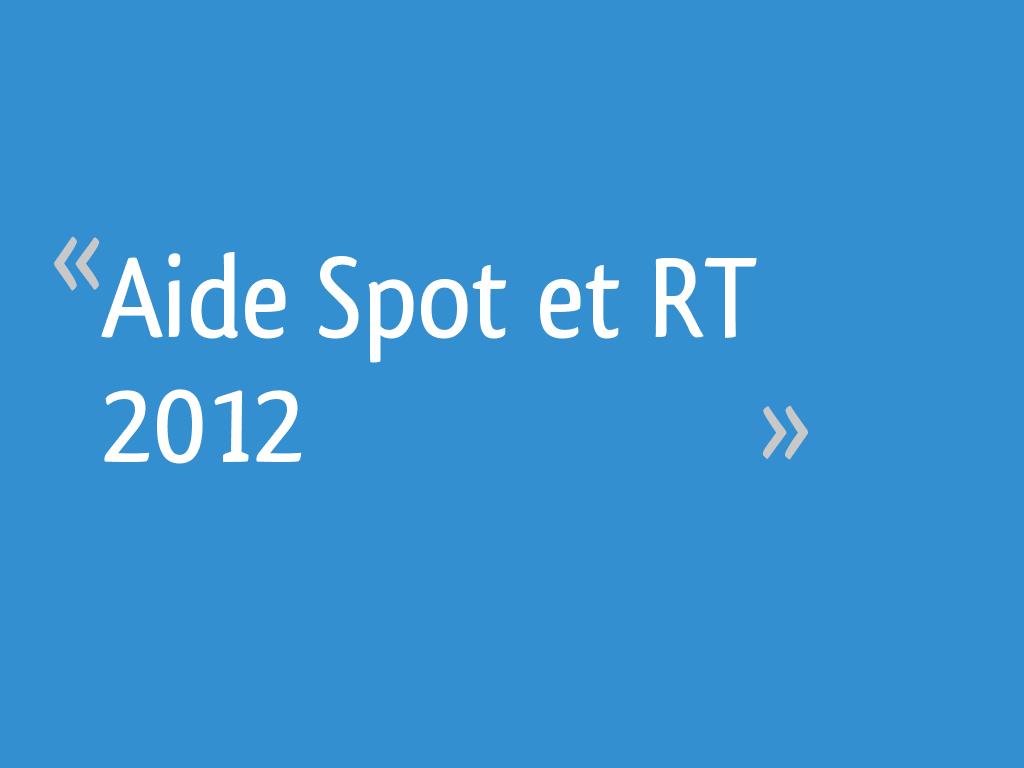 Aide Spot Et Rt 2012 7 Messages
