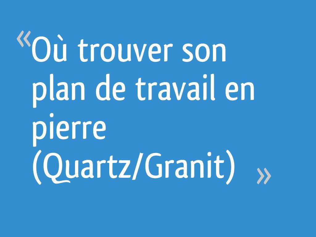 Où trouver son plan de travail en pierre (Quartz/Granit) - 55 messages