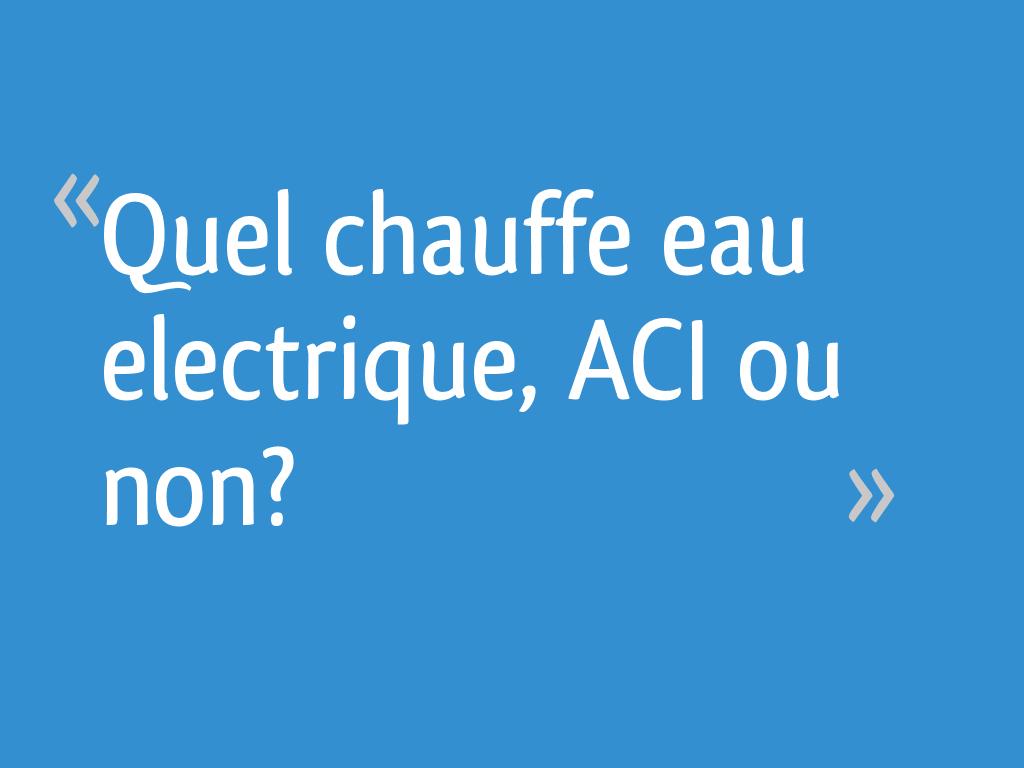 Quel Chauffe Eau Electrique Aci Ou Non 7 Messages