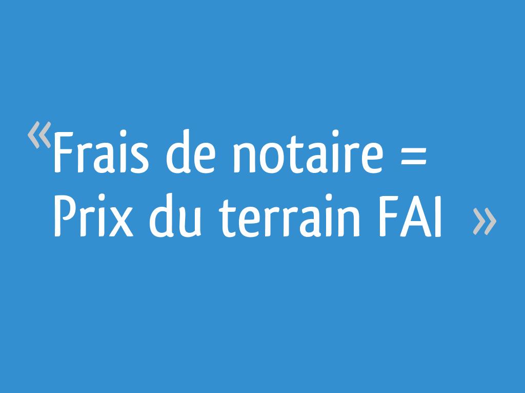 Frais De Notaire Prix Du Terrain Fai Resolu 13 Messages