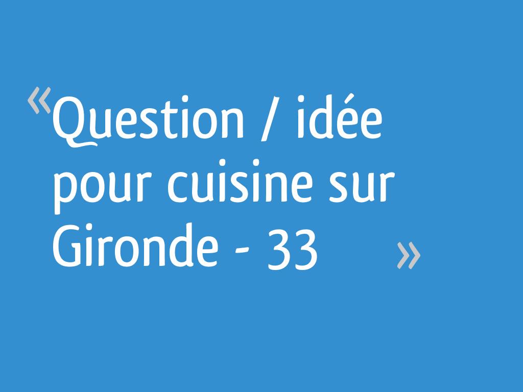 Le Bon Coin Gironde Ameublement question / idée pour cuisine sur gironde - 33 - 23 messages
