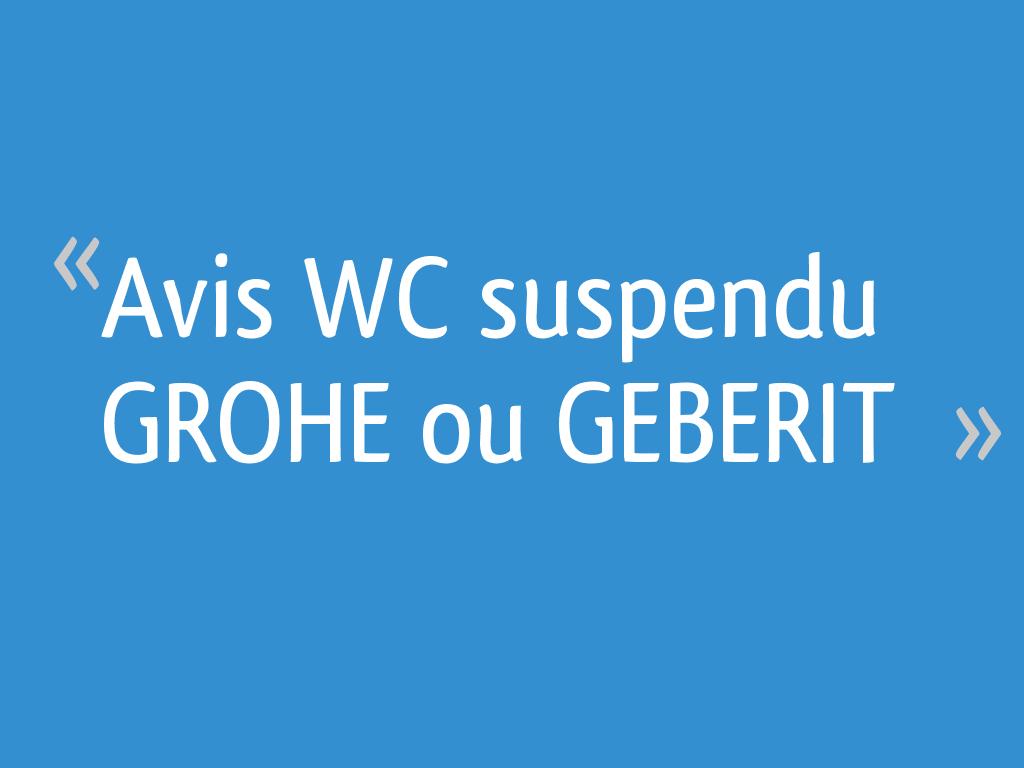 Marque De Toilette Suspendue avis wc suspendu grohe ou geberit [résolu] - 11 messages