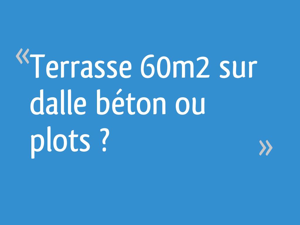 Terrasse 60m2 Sur Dalle Beton Ou Plots 6 Messages