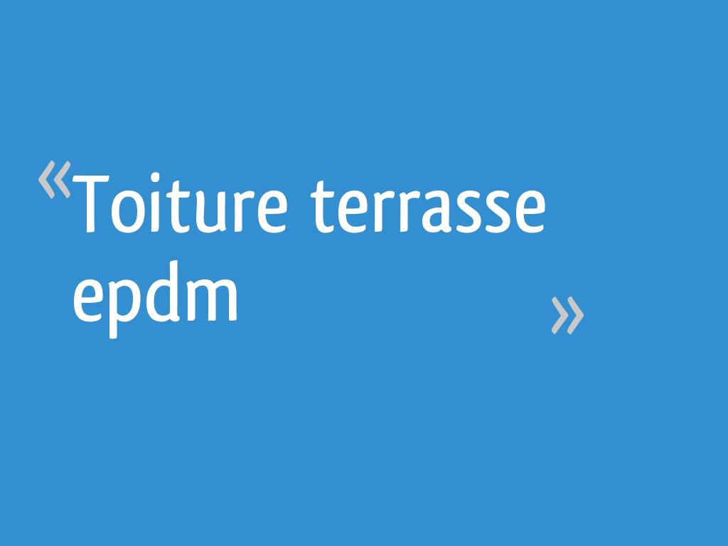 Toiture Terrasse Epdm 11 Messages