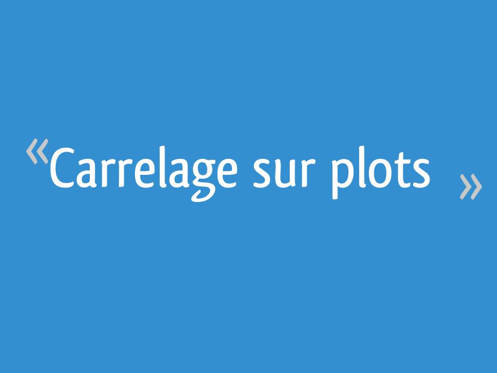 Carrelage Sur Plots 66 Messages
