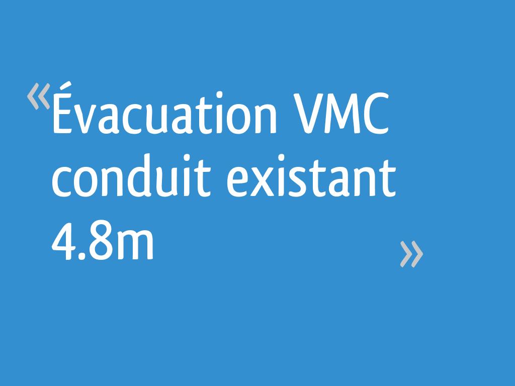 évacuation Vmc Conduit Existant 48m 4 Messages