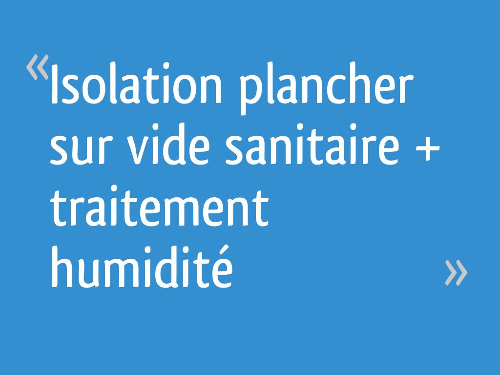 Isolation plancher sur vide sanitaire traitement humidit - Maison sans vide sanitaire humidite ...
