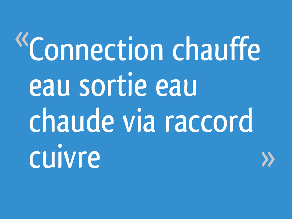 Connection Chauffe Eau Sortie Eau Chaude Via Raccord Cuivre