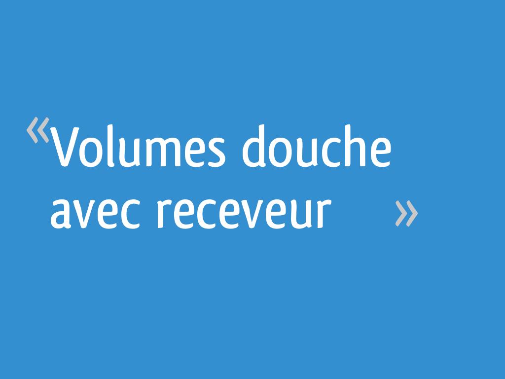 Volumes Douche Avec Receveur Resolu 18 Messages