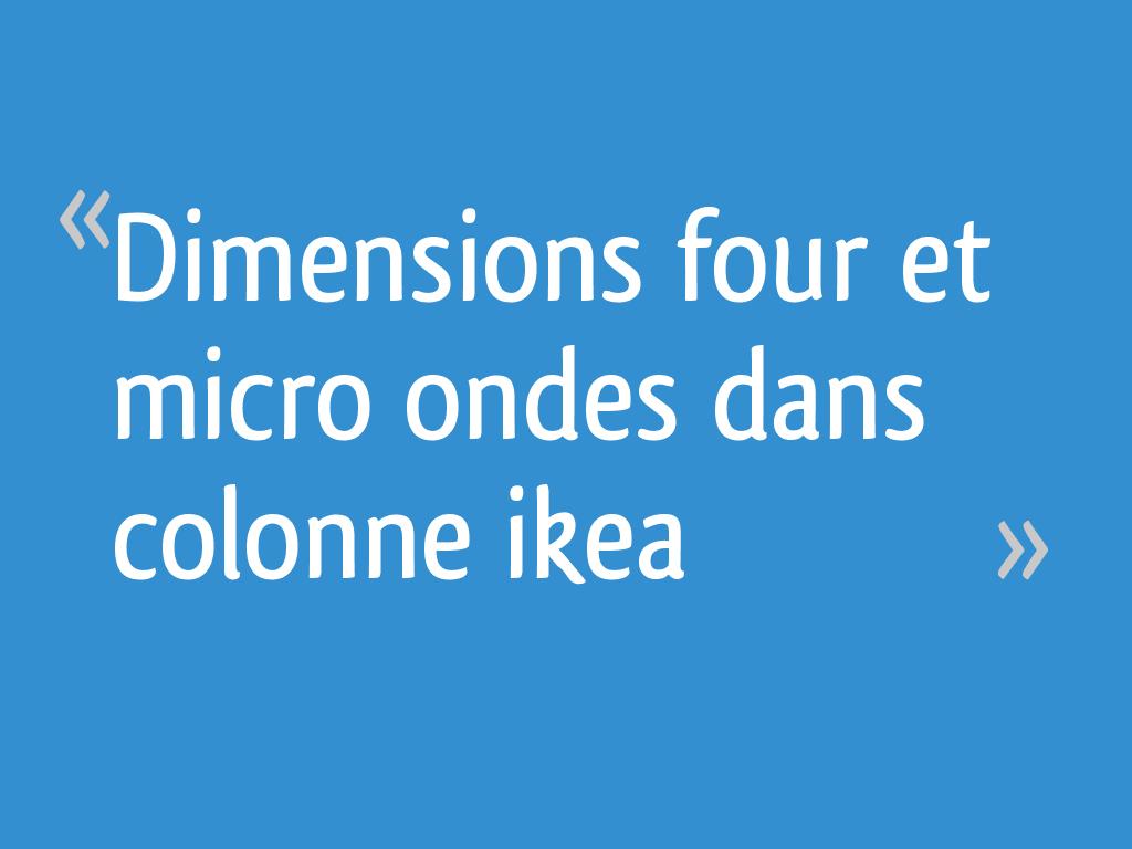 Colonne Pour Four Et Micro Onde dimensions four et micro ondes dans colonne ikea - 7 messages