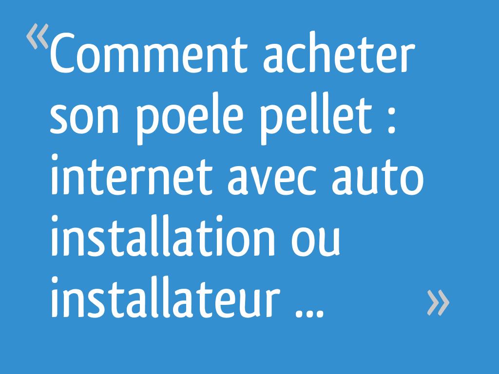 Quand Acheter Son Bois De Chauffage comment acheter son poele pellet : internet avec auto