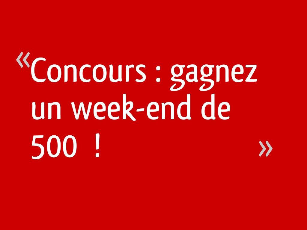 Concours : gagnez un week-end de 500€ !