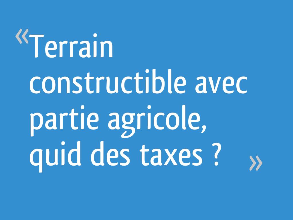 Terrain Constructible Avec Partie Agricole Quid Des Taxes 4