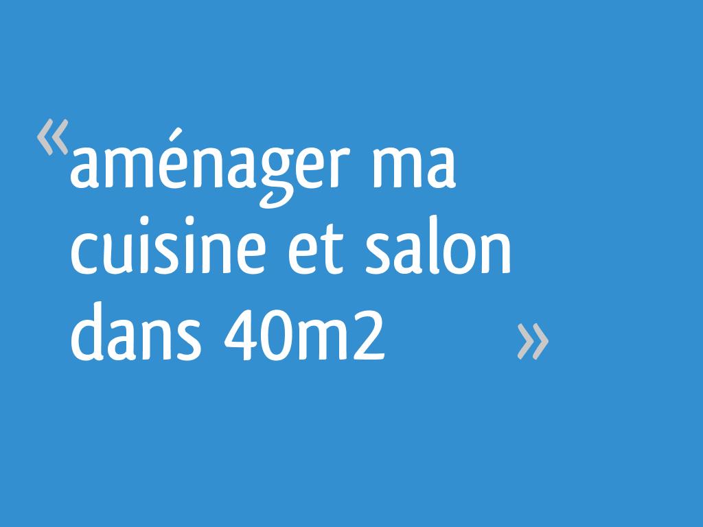 Amenager Un Salon De 40M2 aménager ma cuisine et salon dans 40m2 - 12 messages