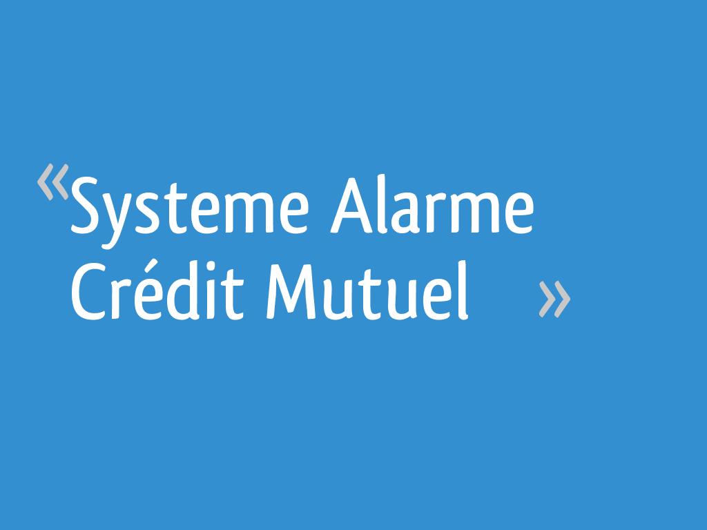 Systeme Alarme Crédit Mutuel