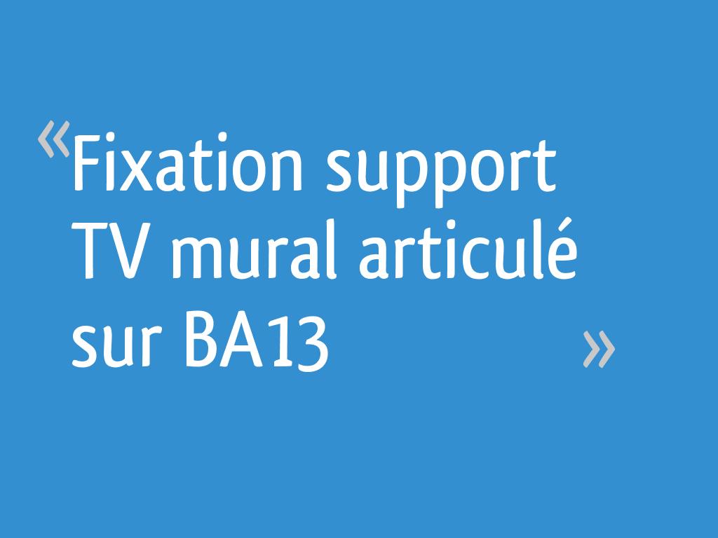 Fixation Support Tv Mural Articulé Sur Ba13 6 Messages